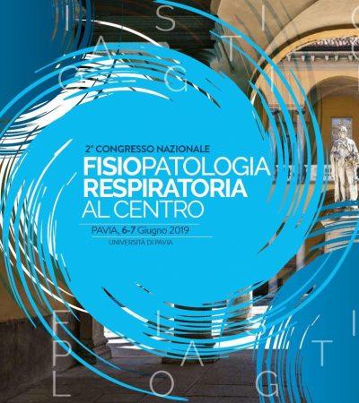 2° CONGRESSO NAZIONALE FISIOPATOLOGIA RESPIRATORIA AL CENTRO – PAVIA, 6-7 Giugno 2019